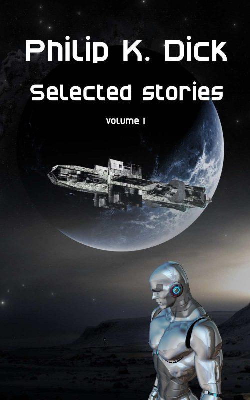 Philip K. Dick Selected Stories: volume 1